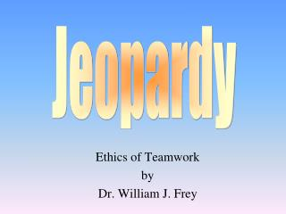 Ethics of Teamwork by Dr. William J. Frey