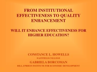FROM INSTITUTIONAL EFFECTIVENESS TO QUALITY ENHANCEMENT  WILL IT ENHANCE EFFECTIVENESS FOR HIGHER EDUCATION