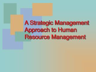 A Strategic Management Approach to Human Resource Management