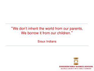 We don t inherit the world from our parents, We borrow it from our children.   Sioux Indians