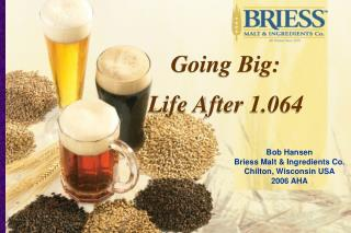 Bob Hansen Briess Malt  Ingredients Co. Chilton, Wisconsin USA 2006 AHA