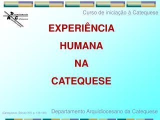 EXPERI NCIA  HUMANA  NA    CATEQUESE