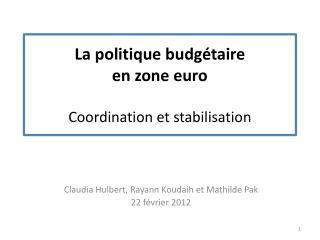 La politique budg taire en zone euro  Coordination et stabilisation