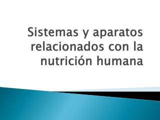 Sistemas y aparatos relacionados con la nutrici n humana