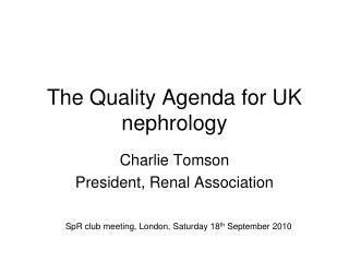 The Quality Agenda for UK nephrology