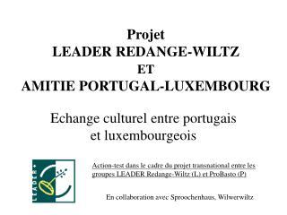 Projet  LEADER REDANGE-WILTZ  ET  AMITIE PORTUGAL-LUXEMBOURG