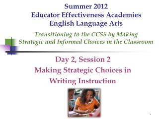 Summer 2012 Educator Effectiveness Academies English Language Arts  Transitioning to the CCSS by Making  Strategic and I