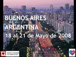 XVI  Congreso  Mundial de Cardiolg a BUENOS AIRES ARGENTINA 18 al 21 de Mayo de 2008