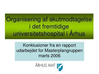 Organisering af akutmodtagelse i det fremtidige universitetshospital i  rhus