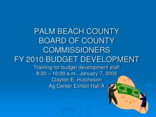 PALM BEACH COUNTY  BOARD OF COUNTY COMMISSIONERS  FY 2010 BUDGET DEVELOPMENT  Training for budget development staff 8:30