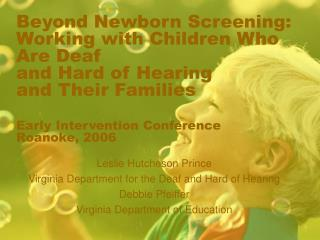 Beyond Newborn Screening: Working with Children Who Are Deaf  and Hard of Hearing and Their Families   Early Interventio