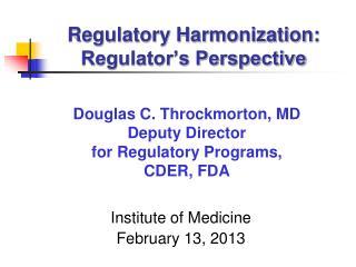 Regulatory Harmonization:  Regulator s Perspective