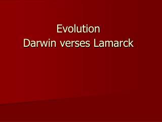 Evolution Darwin verses Lamarck