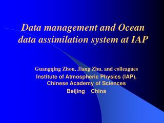 Guangqing Zhou, Jiang Zhu, and colleagues  Institute of Atmospheric Physics IAP, Chinese Academy of Sciences Beijing