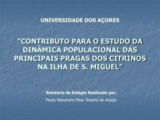 CONTRIBUTO PARA O ESTUDO DA DIN MICA POPULACIONAL DAS PRINCIPAIS PRAGAS DOS CITRINOS NA ILHA DE S. MIGUEL