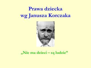 Prawa dziecka  wg Janusza Korczaka