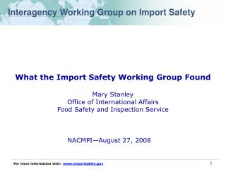What the Import Safety Working Group Found  Mary Stanley Office of International Affairs Food Safety and Inspection Serv