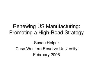 Renewing US Manufacturing:  Promoting a High-Road Strategy