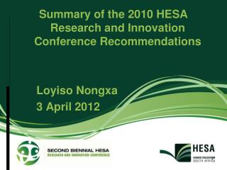 Summary of the 2010 HESA Research and Innovation Conference Recommendations       Loyiso Nongxa   3 April 2012