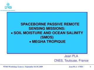 SPACEBORNE PASSIVE REMOTE SENSING MISSIONS:   SOIL MOISTURE AND OCEAN SALINITY SMOS    MEGHA TROPIQUE