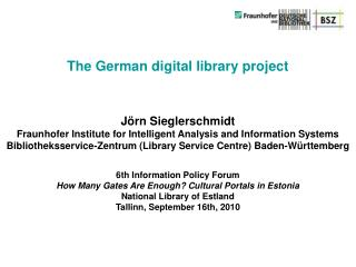 J rn Sieglerschmidt: German digital libary  6th Information Policy Forum Tallinn, Sept. 16th, 2010