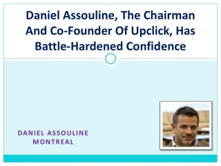 Daniel Assouline, The Chairman And Co-Founder Of Upclick, Ha