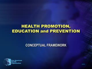 HEALTH PROMOTION, EDUCATION and PREVENTION