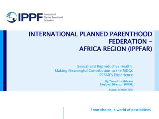 INTERNATIONAL PLANNED PARENTHOOD FEDERATION -  AFRICA REGION IPPFAR