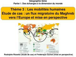 G ographie 4 me Partie I : Des  changes   la dimension du monde  Th me 3 : Les mobilit s humaines  tude de cas : un flux