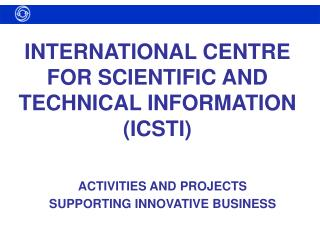INTERNATIONAL CENTRE FOR SCIENTIFIC AND TECHNICAL INFORMATION ICSTI