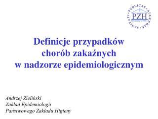 Definicje przypadk w chor b zakaznych w nadzorze epidemiologicznym