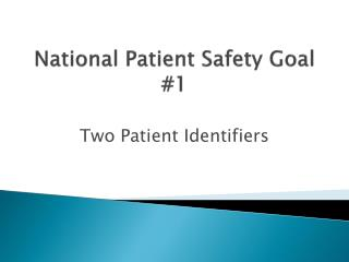 National Patient Safety Goal 1
