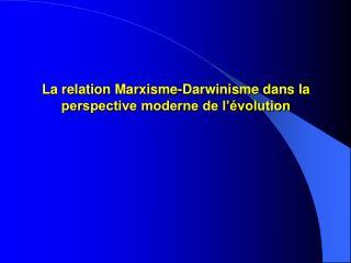 La relation Marxisme-Darwinisme dans la perspective moderne de l  volution