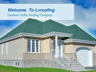 Welcome  To Lvroofing Loudoun Valley Roofing Company