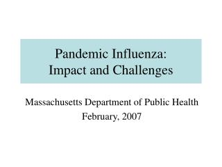 Pandemic Influenza:  Impact and Challenges