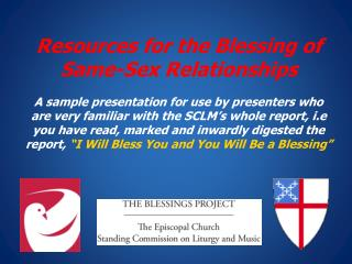 Resources for the Blessing of  Same-Sex Relationships  A sample presentation for use by presenters who are very familiar