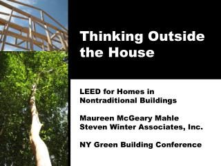 Thinking Outside the House   LEED for Homes in  Nontraditional Buildings  Maureen McGeary Mahle Steven Winter Associates