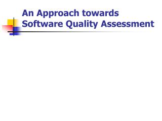 An Approach towards Software Quality Assessment
