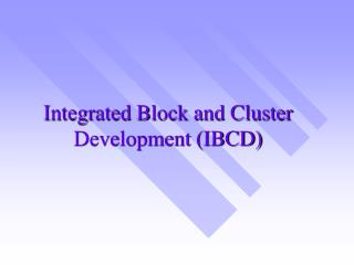 Integrated Block and Cluster Development IBCD