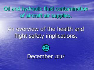oil and hydraulic fluid contamination of aircraft air supplies.   an overview of the health and flight safety implicatio