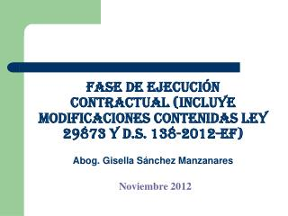 Fase de ejecuci n contractual incluye modificaciones contenidas ley 29873 y d.s. 138-2012-EF  Abog. Gisella S nchez Manz