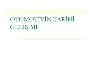 OTOMOTIVIN TARIHI GELISIMI