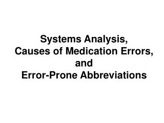 Systems Analysis,  Causes of Medication Errors, and  Error-Prone Abbreviations