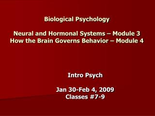 Biological Psychology   Neural and Hormonal Systems   Module 3 How the Brain Governs Behavior   Module 4