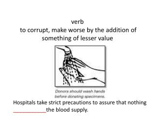 Verb  to corrupt, make worse by the addition of something of lesser value