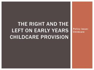 The right and the left on early years childcare Provision