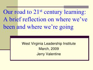 Our road to 21st century learning: A brief reflection on where we ve been and where we re going