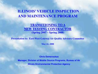ILLINOIS  VEHICLE INSPECTION AND MAINTENANCE PROGRAM  TRANSITIONING TO A  NEW TESTING CONTRACTOR  Spring 2007   Spring 2