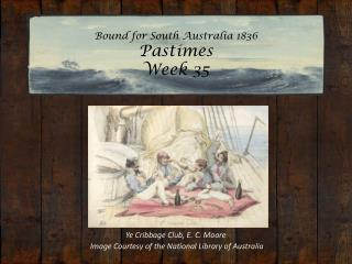 Bound for South Australia 1836 Pastimes Week 35