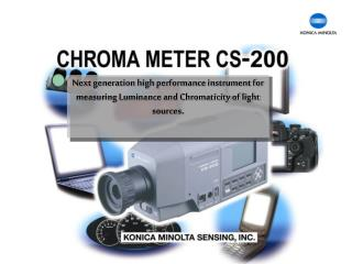 Next generation high performance instrument for measuring Luminance and Chromaticity of light sources.